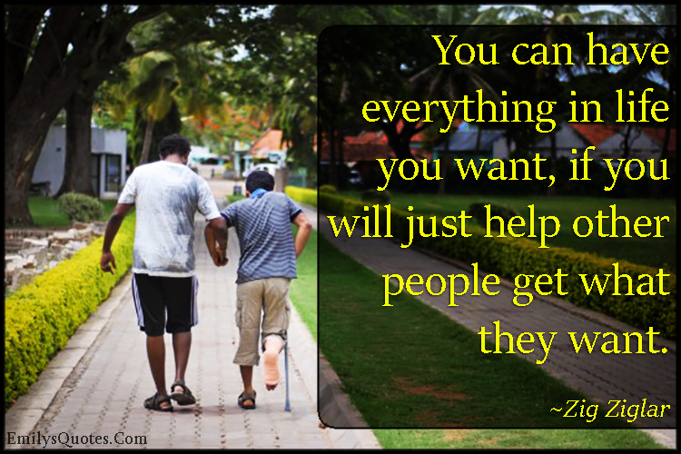 life-want-need-help-people-being-a-good-person-positive-kindness-inspirational-Zig-Ziglar
